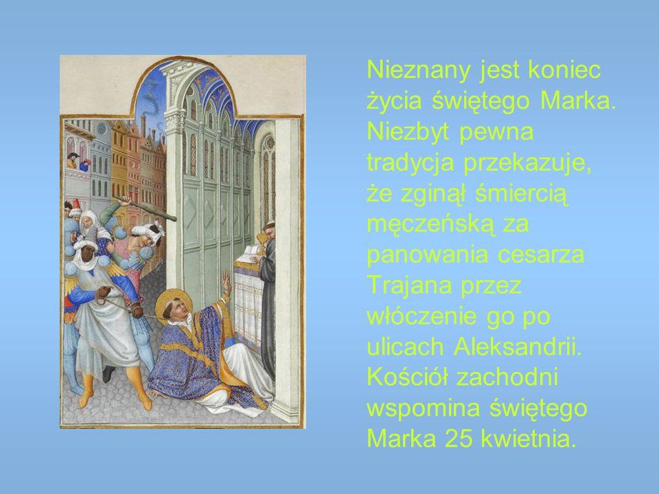 Nieznany jest koniec życia świętego Marka. Niezbyt pewna tradycja przekazuje, że zginął śmiercią męczeńską za panowania cesarza Trajana przez włóczeni