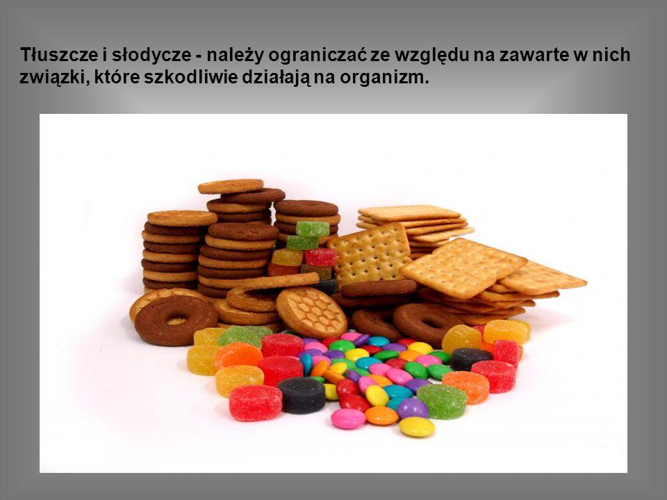 Tłuszcze i słodycze - należy ograniczać ze względu na zawarte w nich związki, które szkodliwie działają na organizm.