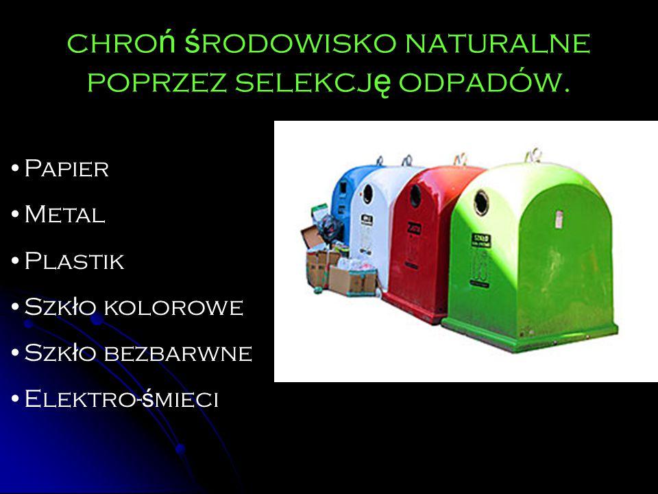 chro ń ś rodowisko naturalne poprzez selekcj ę odpadów.