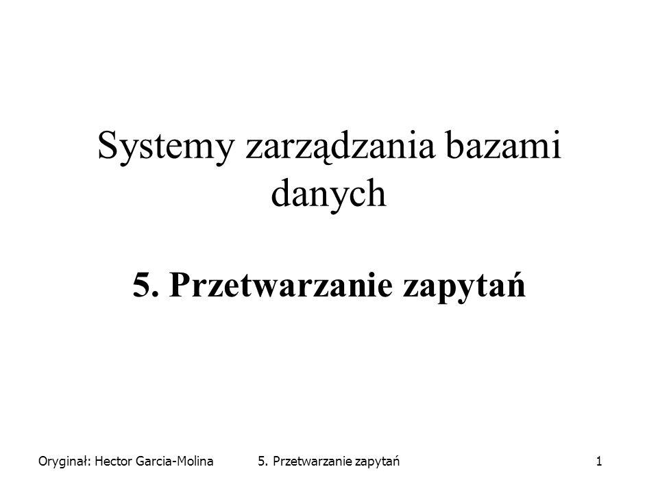 Oryginał: Hector Garcia-Molina5. Przetwarzanie zapytań1 Systemy zarządzania bazami danych 5.