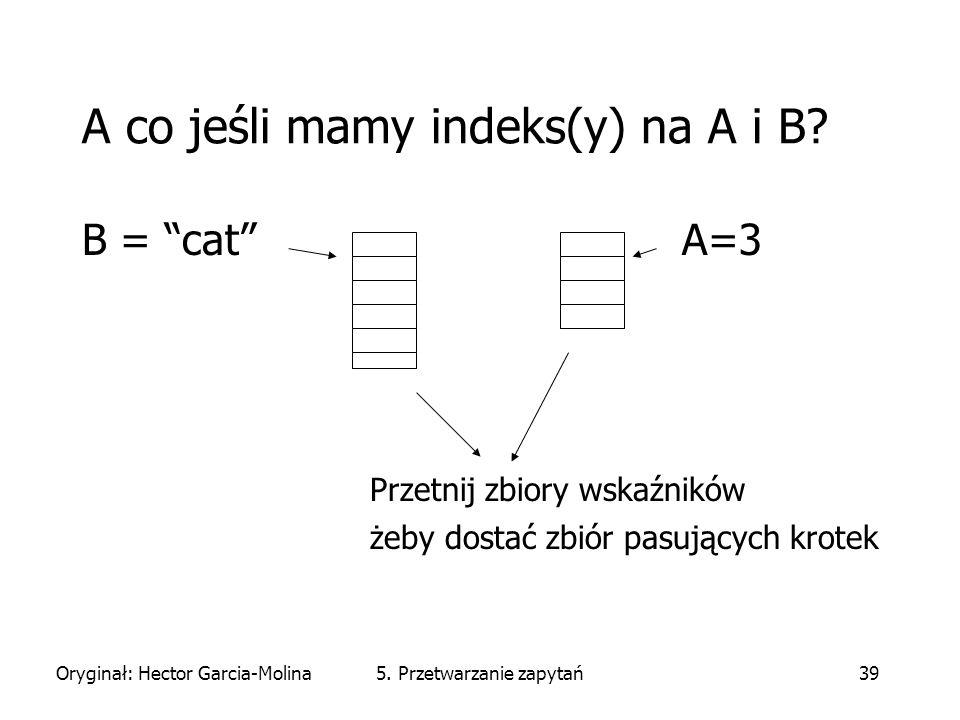 Oryginał: Hector Garcia-Molina5. Przetwarzanie zapytań39 A co jeśli mamy indeks(y) na A i B.