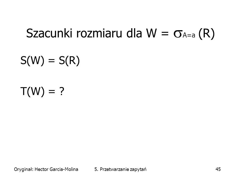 Oryginał: Hector Garcia-Molina5. Przetwarzanie zapytań45 S(W) = S(R) T(W) = .