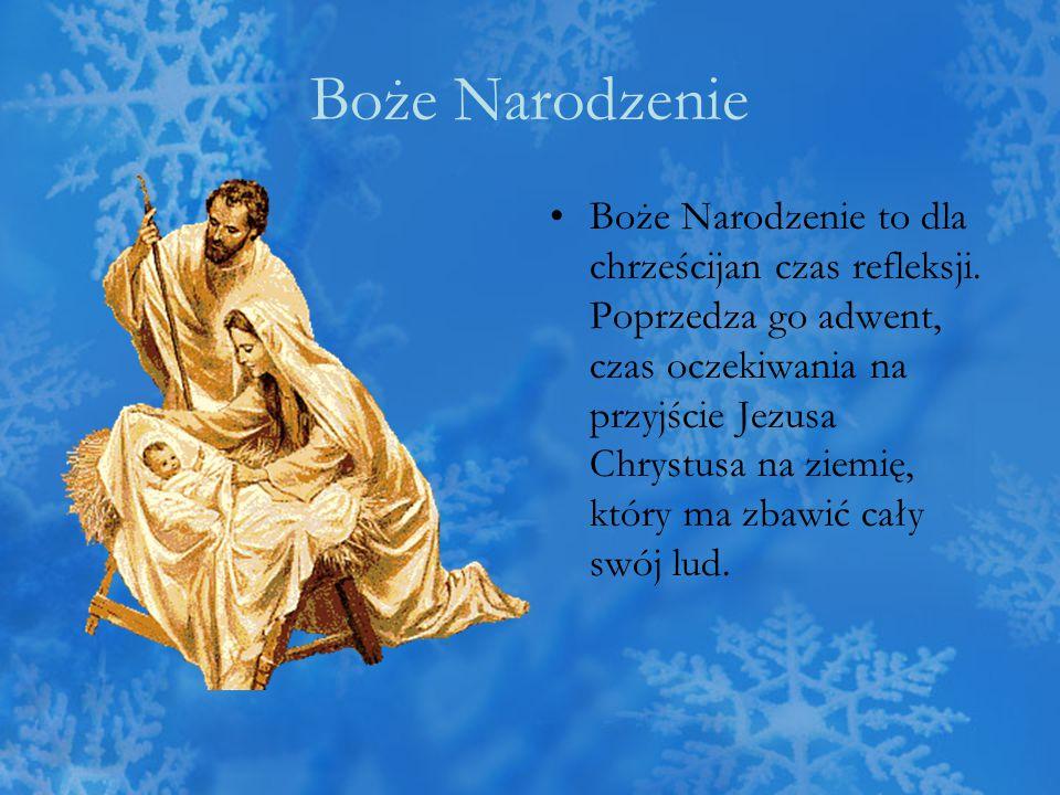 Boże Narodzenie Boże Narodzenie to dla chrześcijan czas refleksji. Poprzedza go adwent, czas oczekiwania na przyjście Jezusa Chrystusa na ziemię, któr