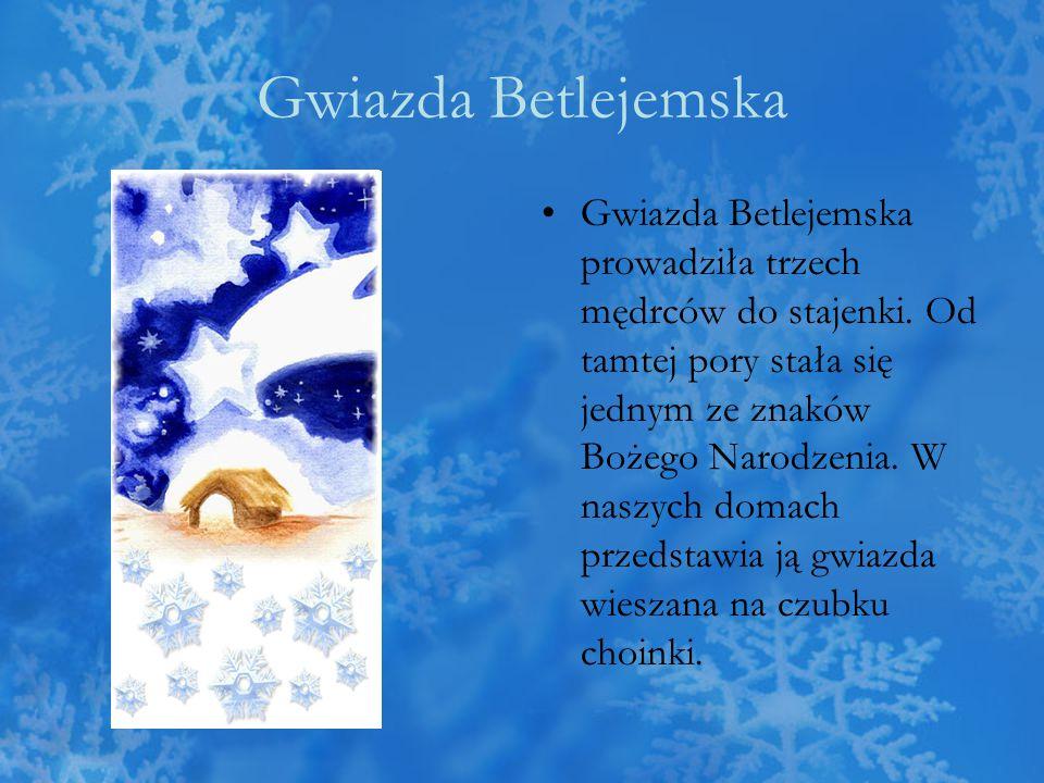 Gwiazda Betlejemska Gwiazda Betlejemska prowadziła trzech mędrców do stajenki. Od tamtej pory stała się jednym ze znaków Bożego Narodzenia. W naszych