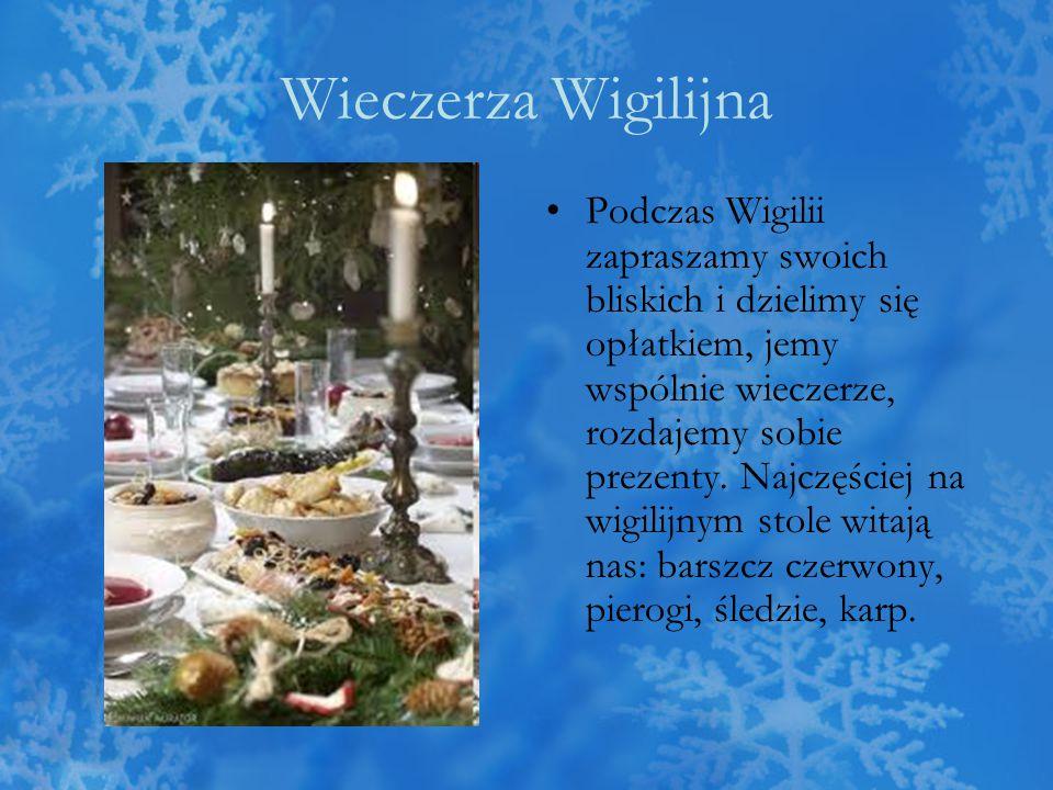 Wieczerza Wigilijna Podczas Wigilii zapraszamy swoich bliskich i dzielimy się opłatkiem, jemy wspólnie wieczerze, rozdajemy sobie prezenty. Najczęście