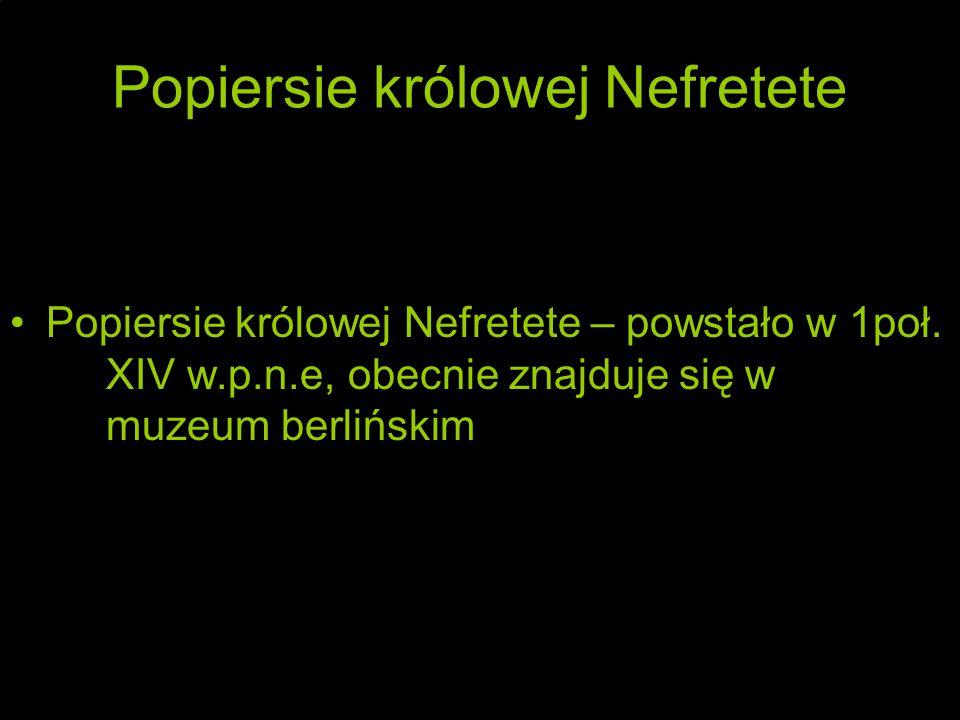 Popiersie królowej Nefretete Popiersie królowej Nefretete – powstało w 1poł.