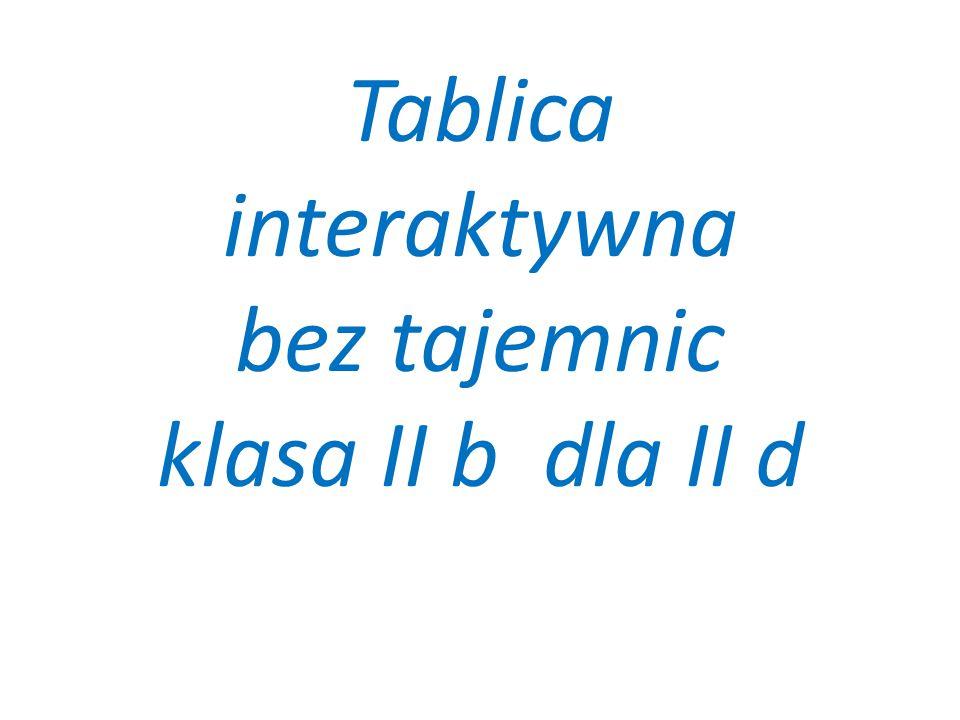 Tablica interaktywna bez tajemnic klasa II b dla II d