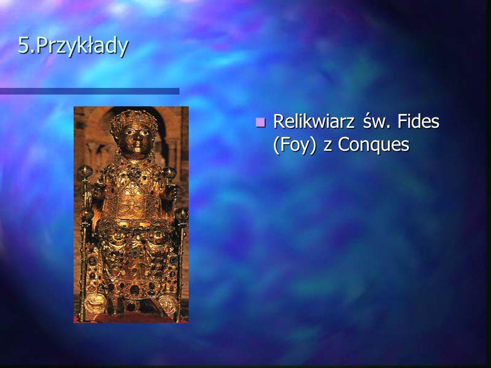 5.Przykłady Relikwiarz św. Fides (Foy) z Conques