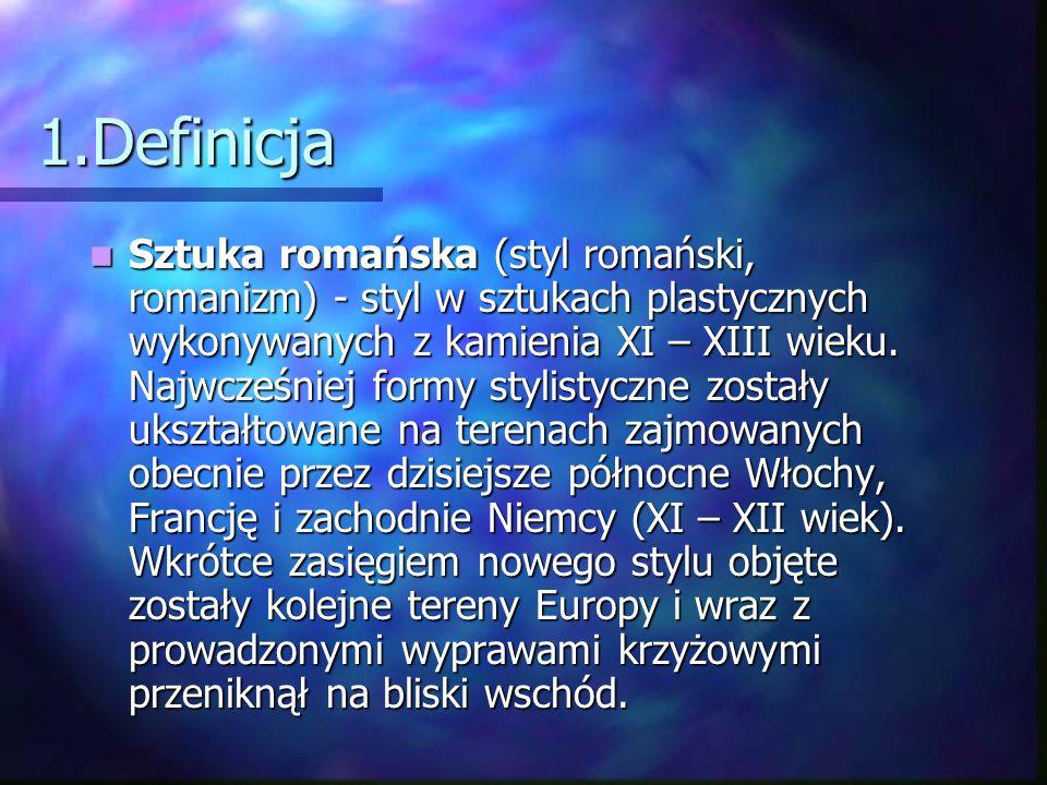 1.Definicja Sztuka romańska (styl romański, romanizm) - styl w sztukach plastycznych wykonywanych z kamienia XI – XIII wieku. Najwcześniej formy styli