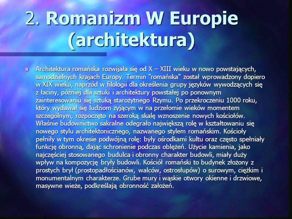 2. Romanizm W Europie (architektura) Architektura romańska rozwijała się od X – XIII wieku w nowo powstających, samodzielnych krajach Europy. Termin