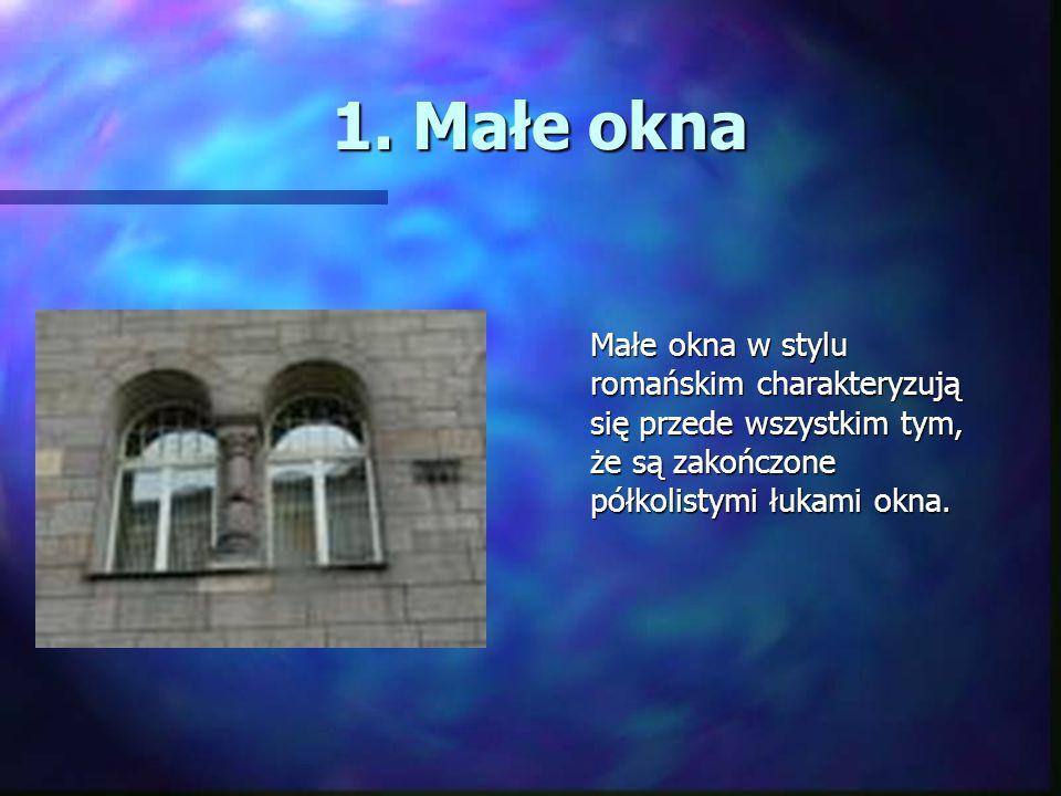 1. Małe okna Małe okna w stylu romańskim charakteryzują się przede wszystkim tym, że są zakończone półkolistymi łukami okna.