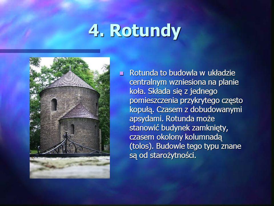 4. Rotundy Rotunda to budowla w układzie centralnym wzniesiona na planie koła. Składa się z jednego pomieszczenia przykrytego często kopułą. Czasem z