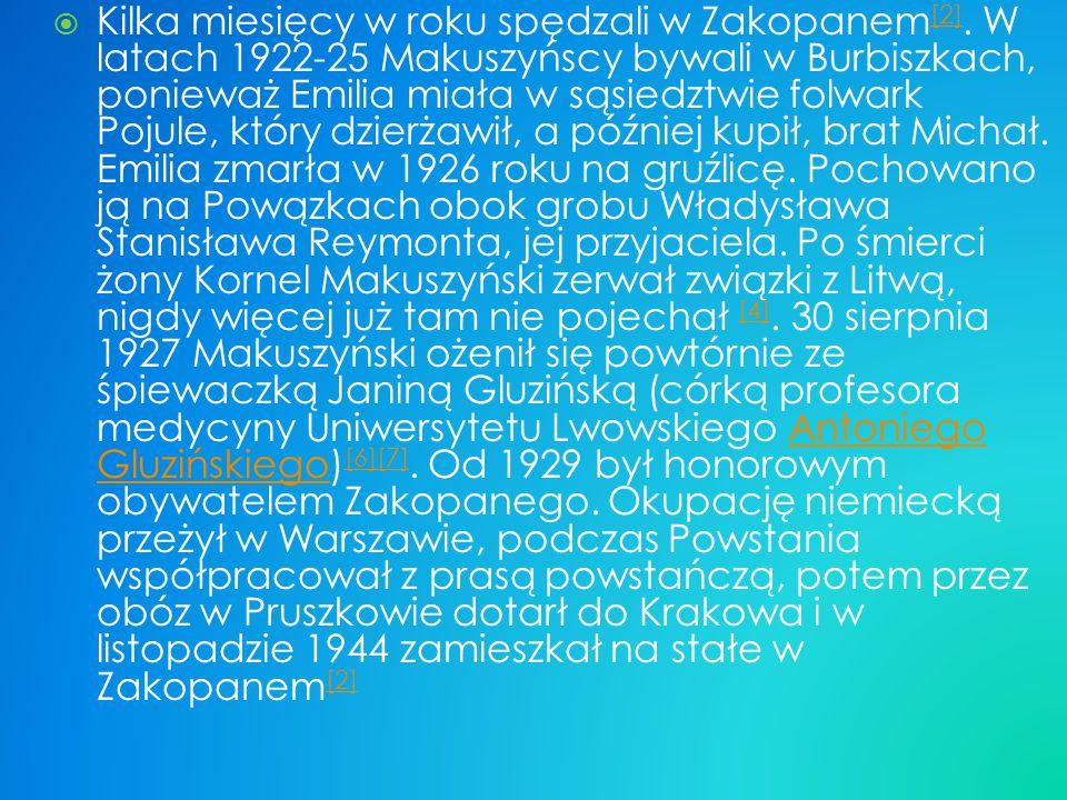 KKilka miesięcy w roku spędzali w Zakopanem [2]. W latach 1922-25 Makuszyńscy bywali w Burbiszkach, ponieważ Emilia miała w sąsiedztwie folwark Poju