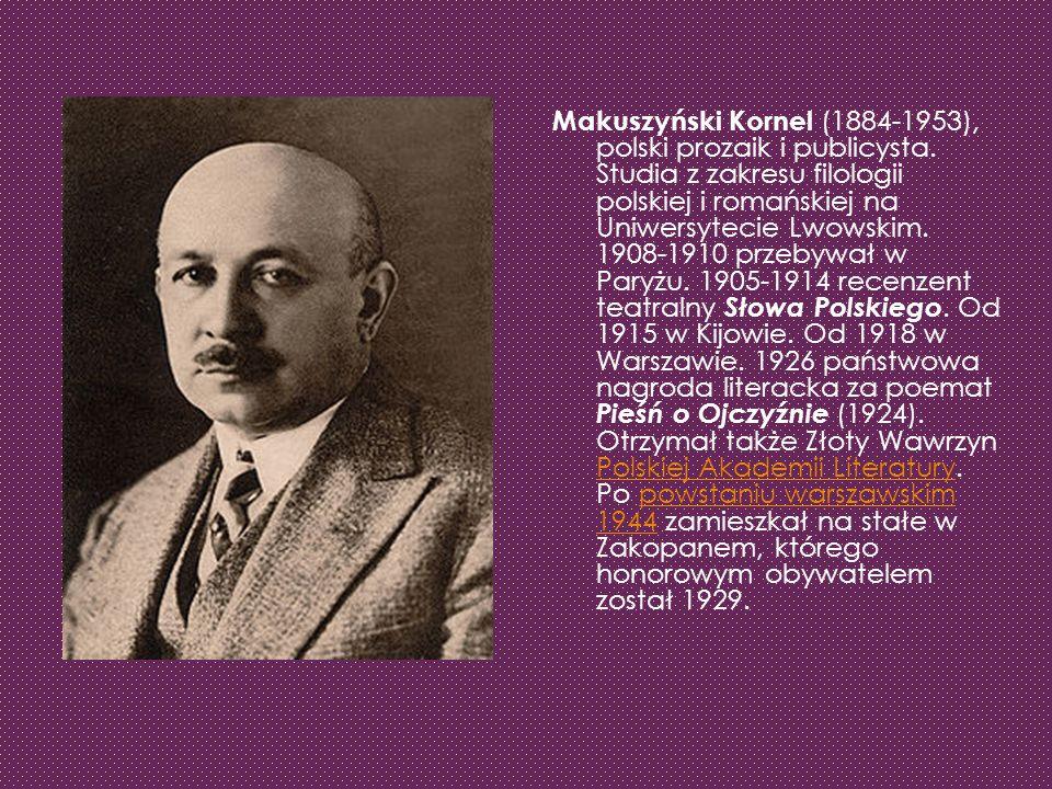 Makuszyński Kornel (1884-1953), polski prozaik i publicysta. Studia z zakresu filologii polskiej i romańskiej na Uniwersytecie Lwowskim. 1908-1910 prz