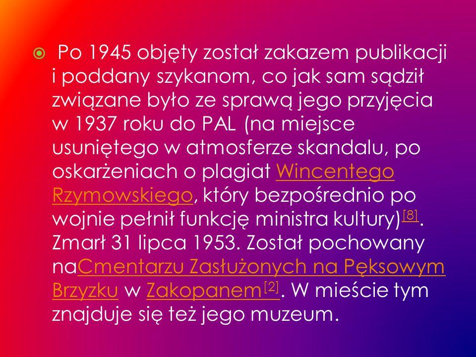  Po 1945 objęty został zakazem publikacji i poddany szykanom, co jak sam sądził związane było ze sprawą jego przyjęcia w 1937 roku do PAL (na miejsce