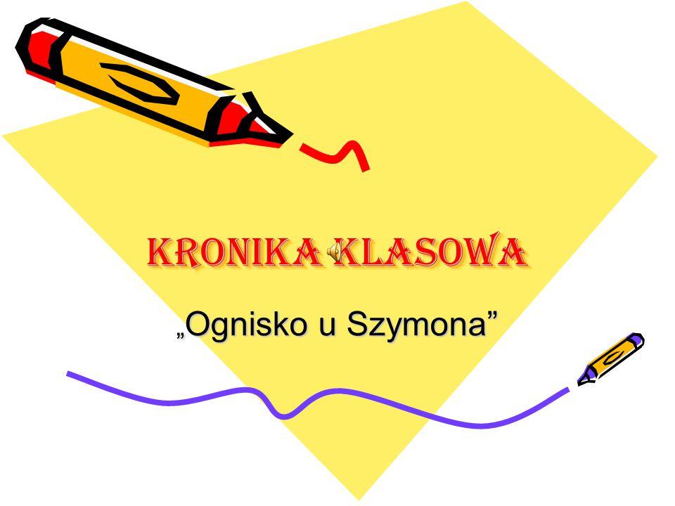 """KRONIKA KLASOWA """" Ognisko u Szymona"""