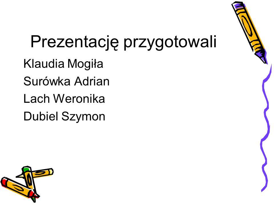 Prezentację przygotowali Klaudia Mogiła Surówka Adrian Lach Weronika Dubiel Szymon