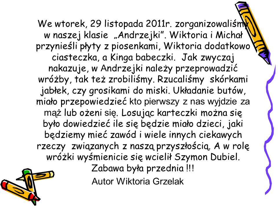 """We wtorek, 29 listopada 2011r. zorganizowaliśmy w naszej klasie """"Andrzejki"""". Wiktoria i Michał przynieśli płyty z piosenkami, Wiktoria dodatkowo ciast"""