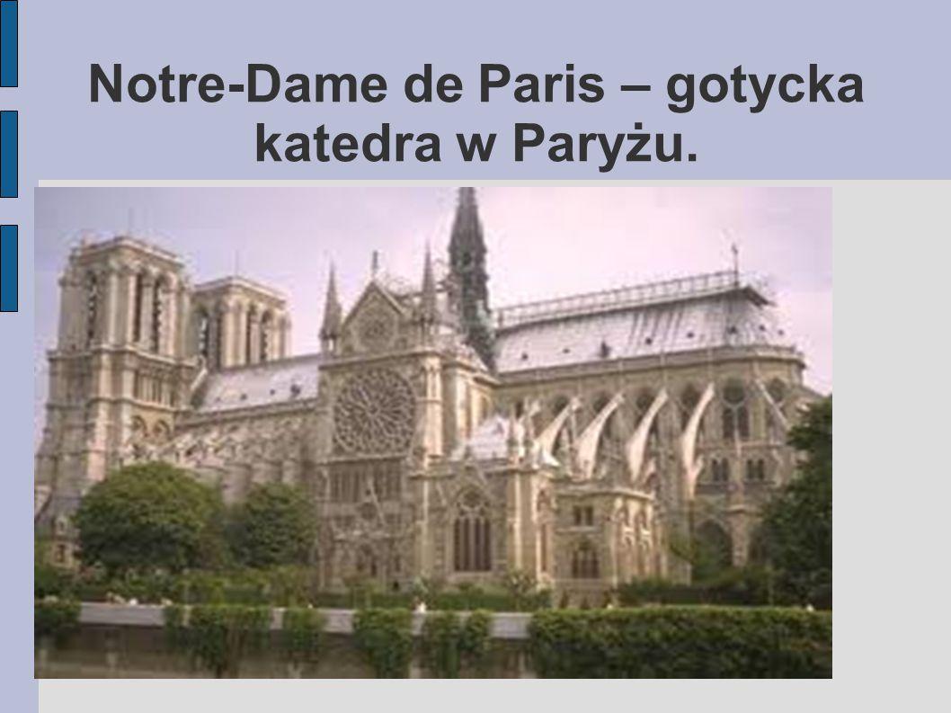 """Katedra Notre Dame Jedna z najbardziej znanych katedr na świecie, między innymi dzięki powieści """"Dzwonnik z Notre Dame ."""