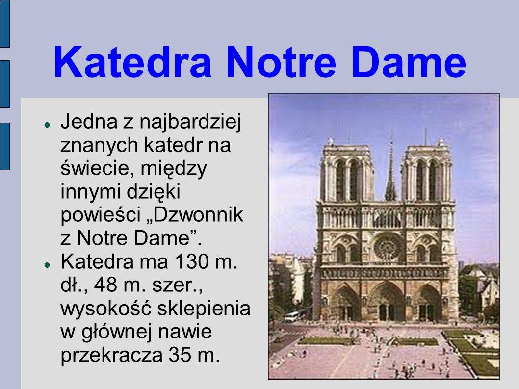 """Katedra Notre Dame Jedna z najbardziej znanych katedr na świecie, między innymi dzięki powieści """"Dzwonnik z Notre Dame"""". Katedra ma 130 m. dł., 48 m."""