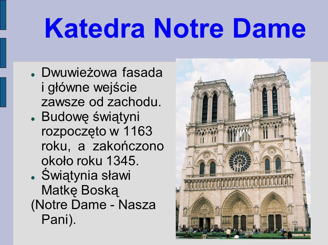 Katedra Notre Dame Dwuwieżowa fasada i główne wejście zawsze od zachodu. Budowę świątyni rozpoczęto w 1163 roku, a zakończono około roku 1345. Świątyn