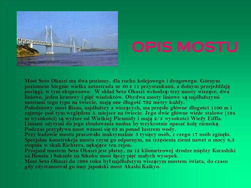 OPIS MOSTU Most Seto Ohaszi ma dwa poziomy, dla ruchu kolejowego i drogowego. Górnym poziomem biegnie wielka autostrada nr 30 z 11 przystankami, a dol