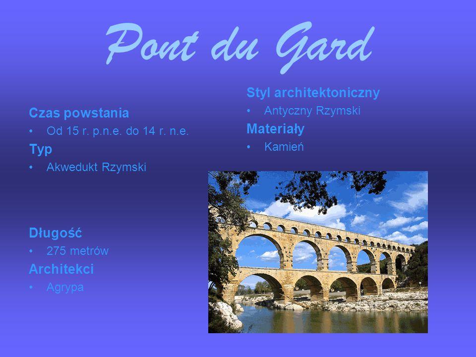 Pont du Gard Czas powstania Od 15 r. p.n.e. do 14 r. n.e. Typ Akwedukt Rzymski Styl architektoniczny Antyczny Rzymski Materiały Kamień Długość 275 met