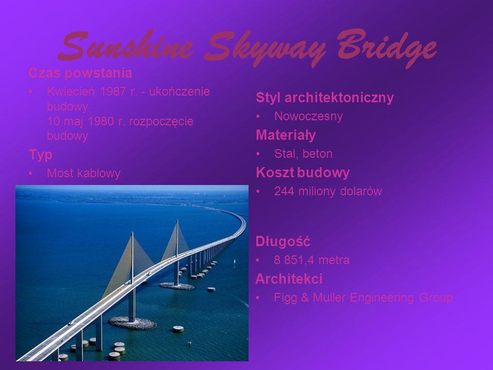 Sunshine Skyway Bridge Czas powstania Kwiecień 1987 r. - ukończenie budowy 10 maj 1980 r. rozpoczęcie budowy Typ Most kablowy Styl architektoniczny No