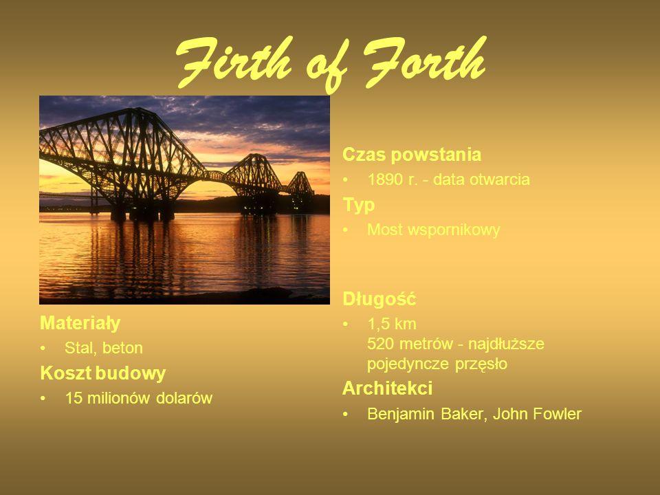 Firth of Forth Czas powstania 1890 r. - data otwarcia Typ Most wspornikowy Materiały Stal, beton Koszt budowy 15 milionów dolarów Długość 1,5 km 520 m