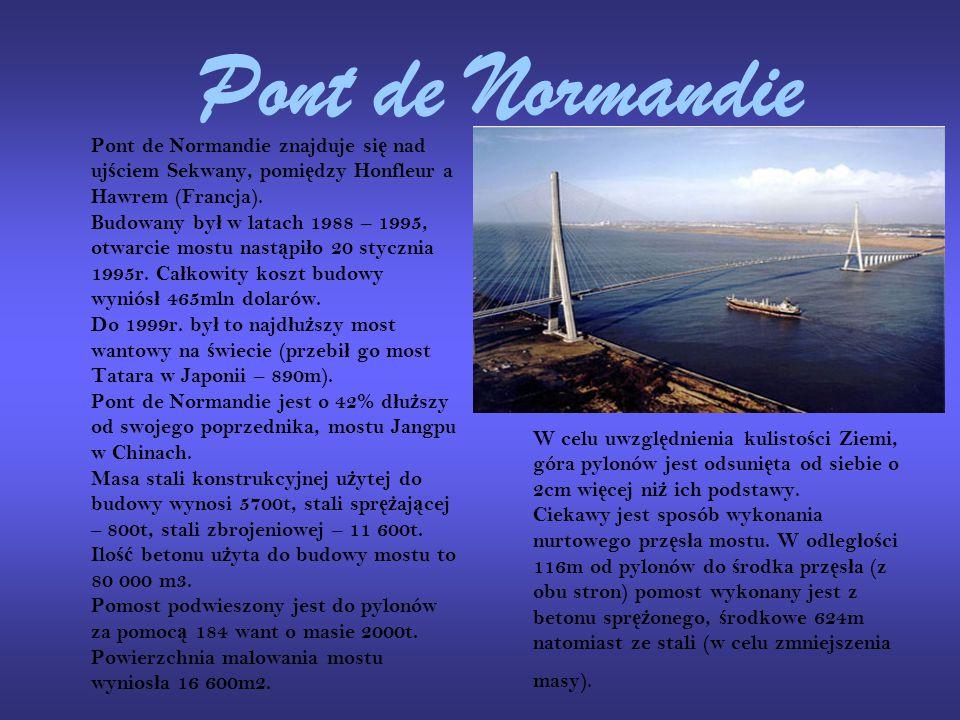 Pont de Normandie Pont de Normandie znajduje si ę nad uj ś ciem Sekwany, pomi ę dzy Honfleur a Hawrem (Francja). Budowany by ł w latach 1988 – 1995, o
