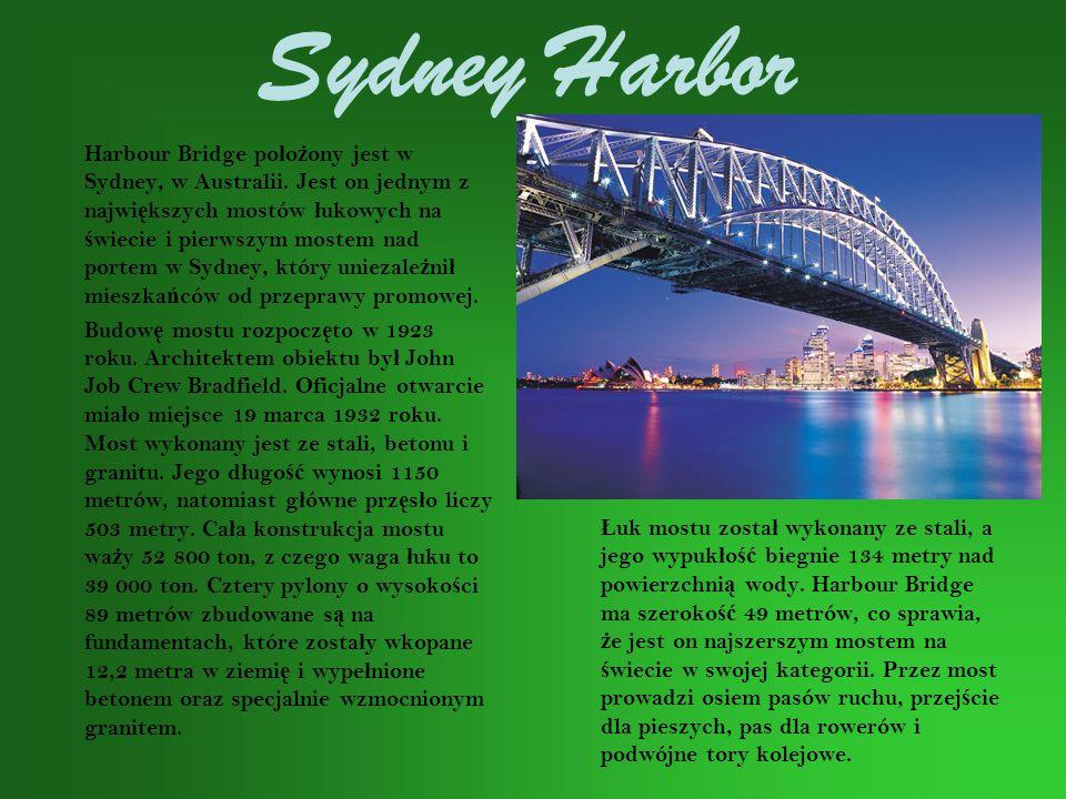 Sydney Harbor Harbour Bridge po ł o ż ony jest w Sydney, w Australii. Jest on jednym z najwi ę kszych mostów ł ukowych na ś wiecie i pierwszym mostem