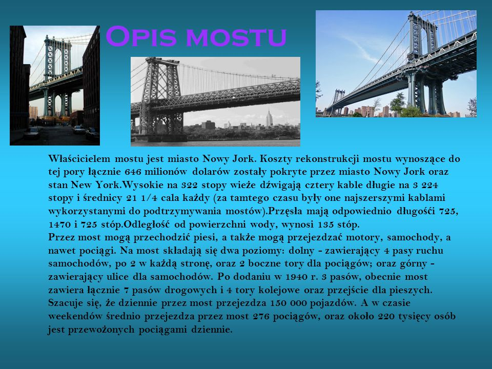 Opis mostu W ł a ś cicielem mostu jest miasto Nowy Jork. Koszty rekonstrukcji mostu wynosz ą ce do tej pory łą cznie 646 milionów dolarów zosta ł y po