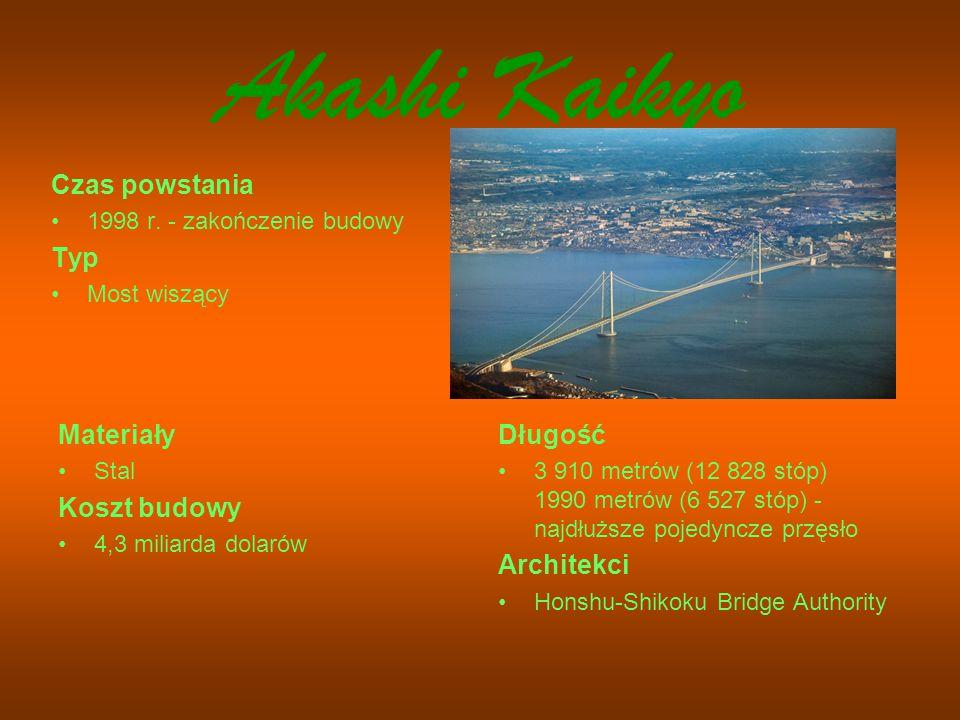 Akashi Kaikyo Czas powstania 1998 r. - zakończenie budowy Typ Most wiszący Materiały Stal Koszt budowy 4,3 miliarda dolarów Długość 3 910 metrów (12 8
