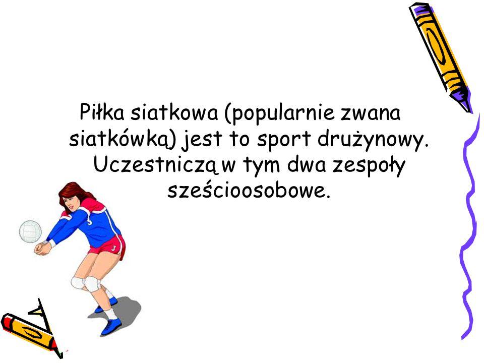 Piłka siatkowa (popularnie zwana siatkówką) jest to sport drużynowy. Uczestniczą w tym dwa zespoły sześcioosobowe.