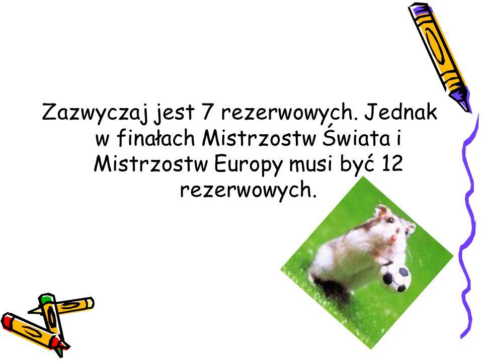 Zazwyczaj jest 7 rezerwowych. Jednak w finałach Mistrzostw Świata i Mistrzostw Europy musi być 12 rezerwowych.