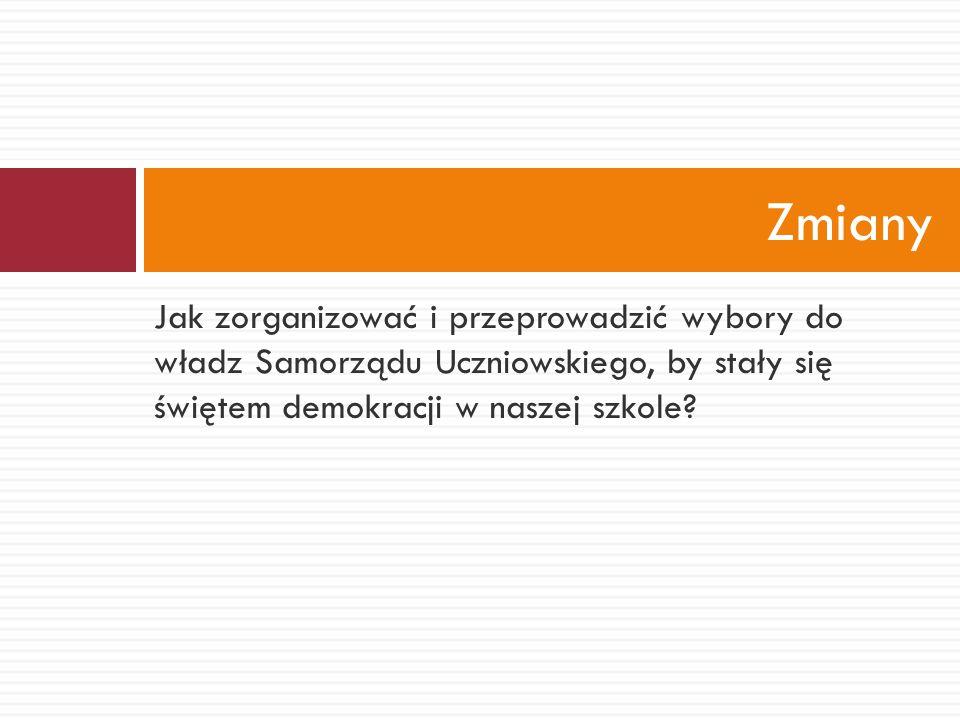 Jak zorganizować i przeprowadzić wybory do władz Samorządu Uczniowskiego, by stały się świętem demokracji w naszej szkole.