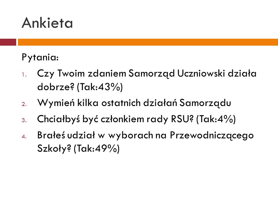 Ankieta Pytania: 1. Czy Twoim zdaniem Samorząd Uczniowski działa dobrze.