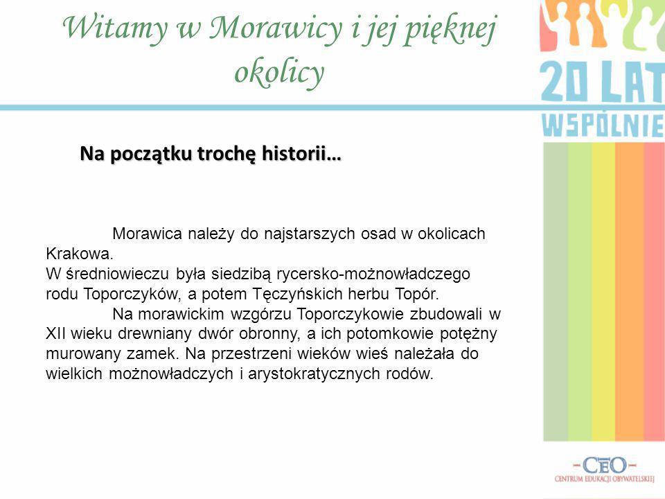 Na początku trochę historii… Witamy w Morawicy i jej pięknej okolicy Morawica należy do najstarszych osad w okolicach Krakowa. W średniowieczu była si