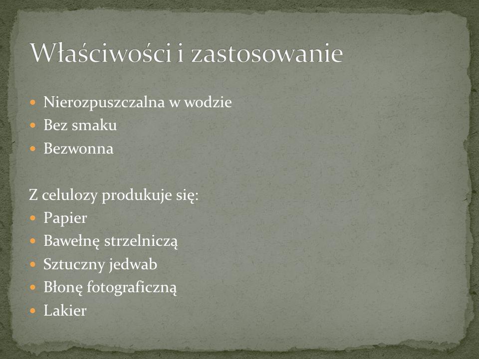 Nierozpuszczalna w wodzie Bez smaku Bezwonna Z celulozy produkuje się: Papier Bawełnę strzelniczą Sztuczny jedwab Błonę fotograficzną Lakier