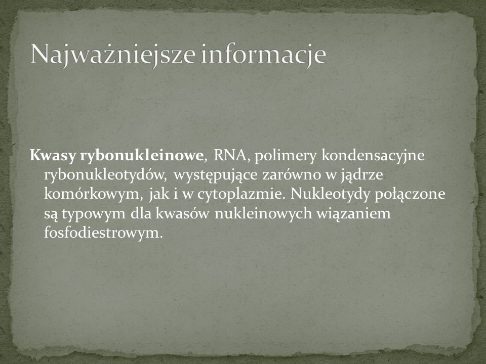 Kwasy rybonukleinowe, RNA, polimery kondensacyjne rybonukleotydów, występujące zarówno w jądrze komórkowym, jak i w cytoplazmie. Nukleotydy połączone