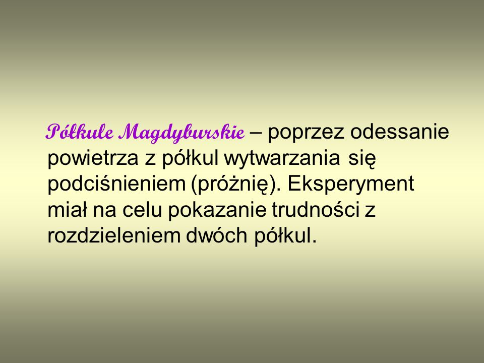 Półkule Magdyburskie – poprzez odessanie powietrza z półkul wytwarzania się podciśnieniem (próżnię).