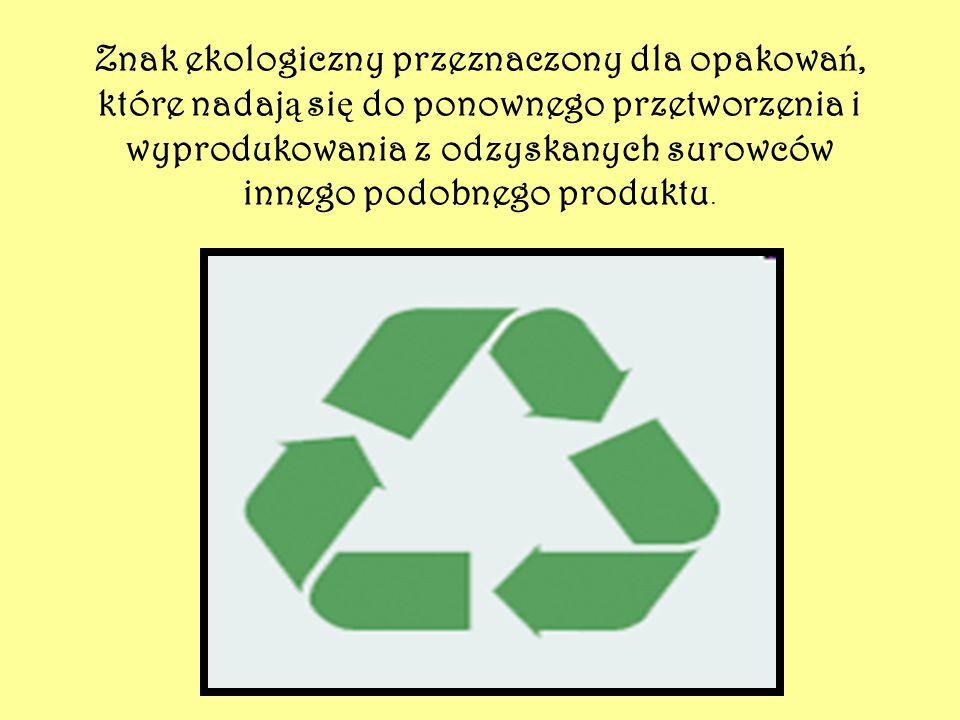 Znak ekologiczny przeznaczony dla opakowa ń, które nadaj ą si ę do ponownego przetworzenia i wyprodukowania z odzyskanych surowców innego podobnego produktu.