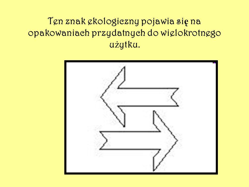 Ten znak ekologiczny pojawia si ę na opakowaniach przydatnych do wielokrotnego u ż ytku.