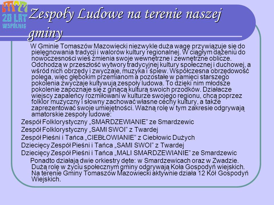 Zespoły Ludowe na terenie naszej gminy W Gminie Tomaszów Mazowiecki niezwykle duża wagę przywiązuje się do pielęgnowania tradycji i walorów kultury re
