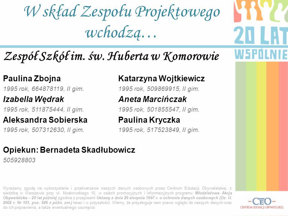 Zespół Szkół im. św. Huberta w Komorowie Paulina ZbojnaKatarzyna Wojtkiewicz 1995 rok, 664878119, II gim.1995 rok, 509869915, II gim. Izabella WędrakA
