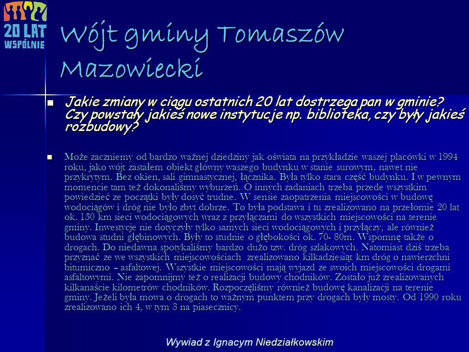 Wójt gminy Tomaszów Mazowiecki Jakie zmiany w ciągu ostatnich 20 lat dostrzega pan w gminie? Czy powstały jakieś nowe instytucje np. biblioteka, czy b