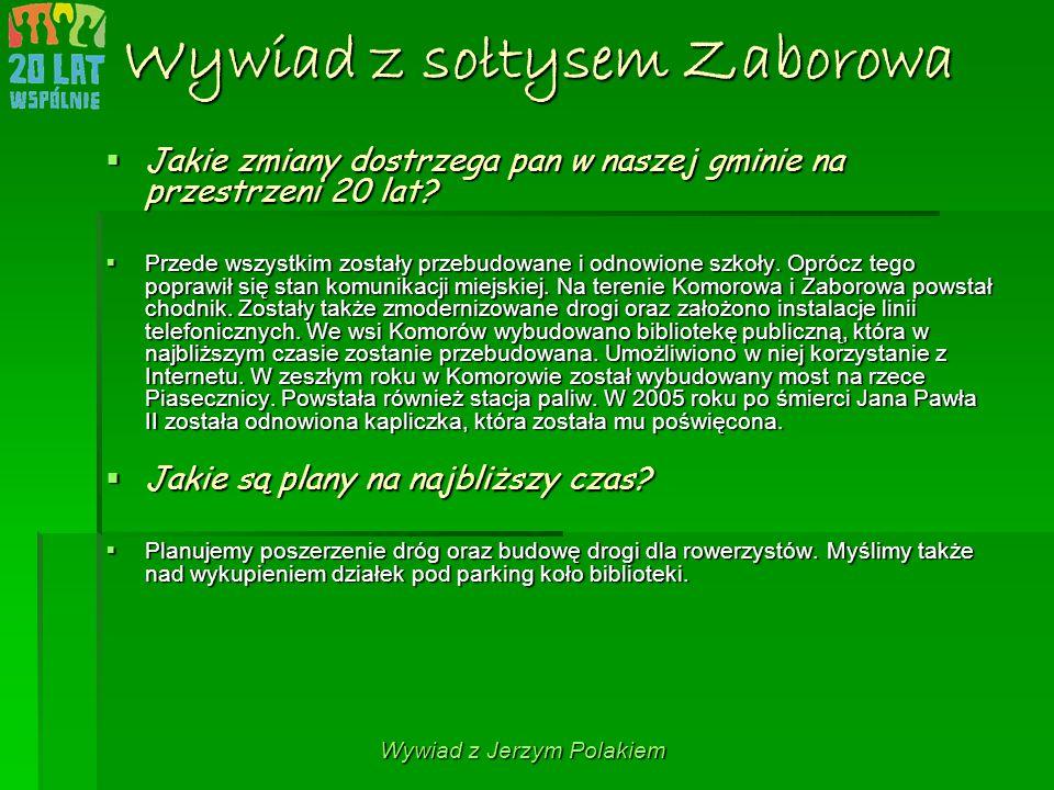 Wywiad z sołtysem Zaborowa  Jakie zmiany dostrzega pan w naszej gminie na przestrzeni 20 lat?  Przede wszystkim zostały przebudowane i odnowione szk