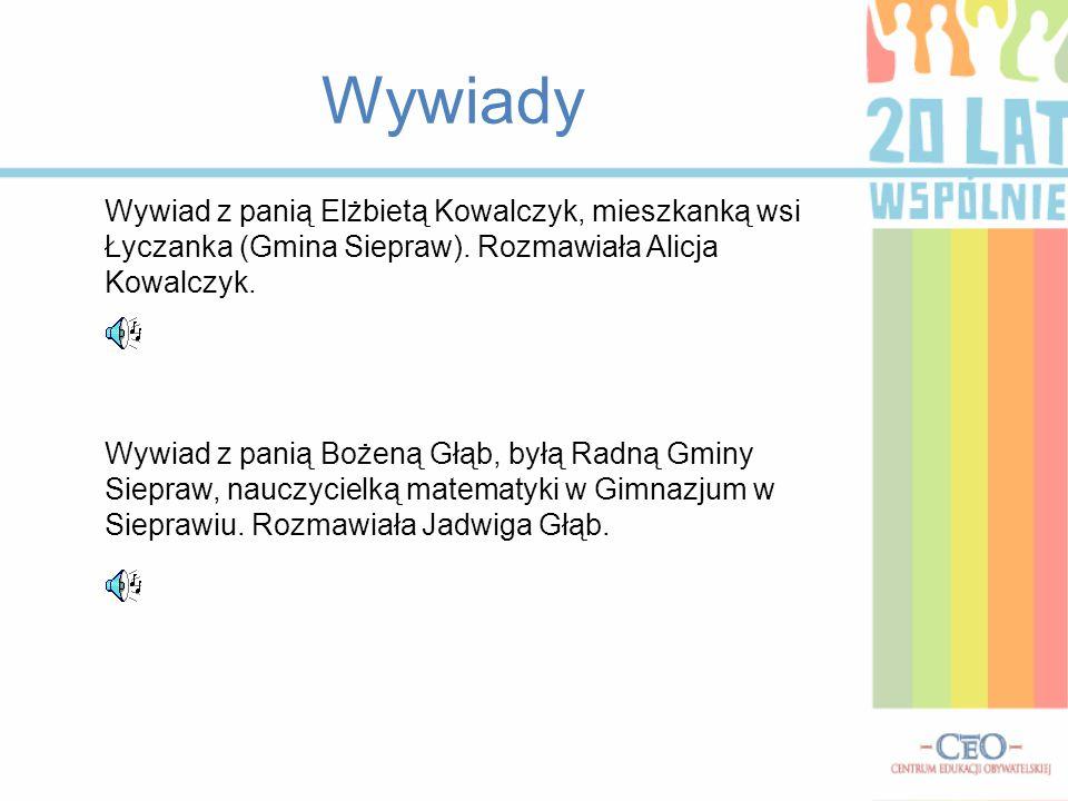 Wywiady Wywiad z panią Elżbietą Kowalczyk, mieszkanką wsi Łyczanka (Gmina Siepraw). Rozmawiała Alicja Kowalczyk. Wywiad z panią Bożeną Głąb, byłą Radn