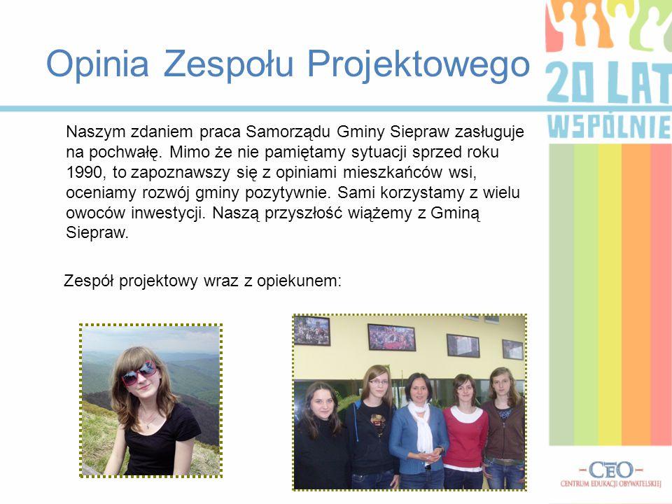 Opinia Zespołu Projektowego Naszym zdaniem praca Samorządu Gminy Siepraw zasługuje na pochwałę. Mimo że nie pamiętamy sytuacji sprzed roku 1990, to za