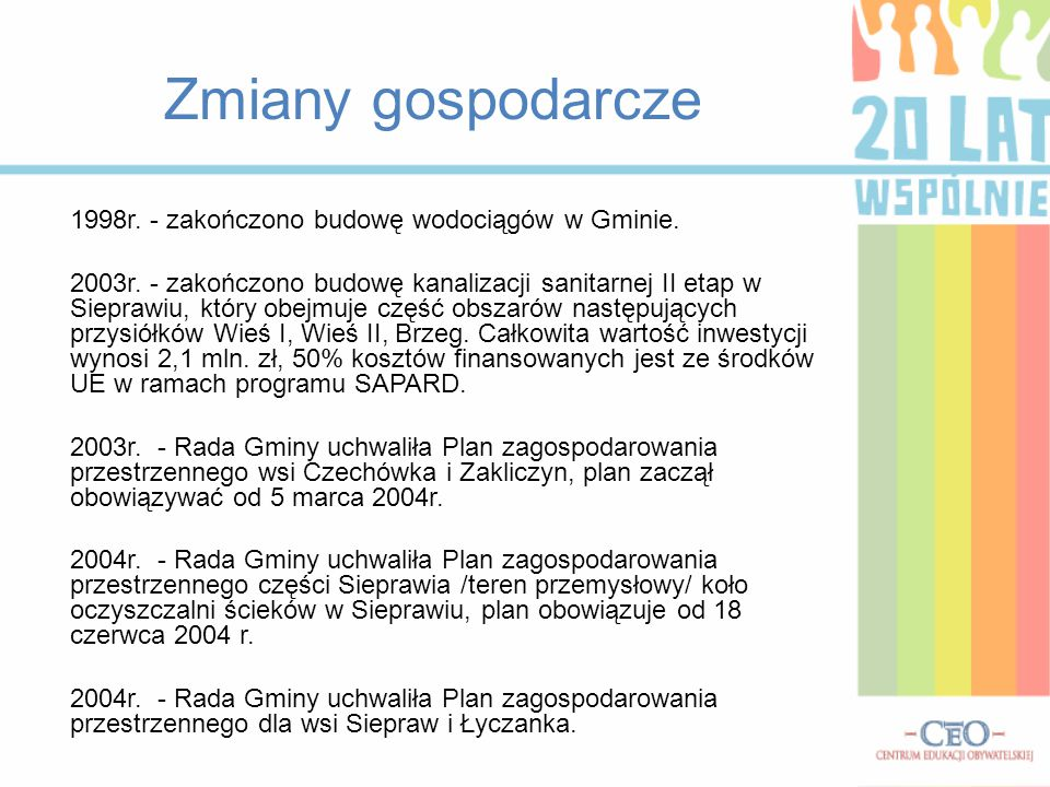Zmiany gospodarcze 1998r. - zakończono budowę wodociągów w Gminie. 2003r. - zakończono budowę kanalizacji sanitarnej II etap w Sieprawiu, który obejmu